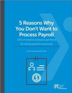Axcet HR 5 Reasons Why You don't want to process payroll